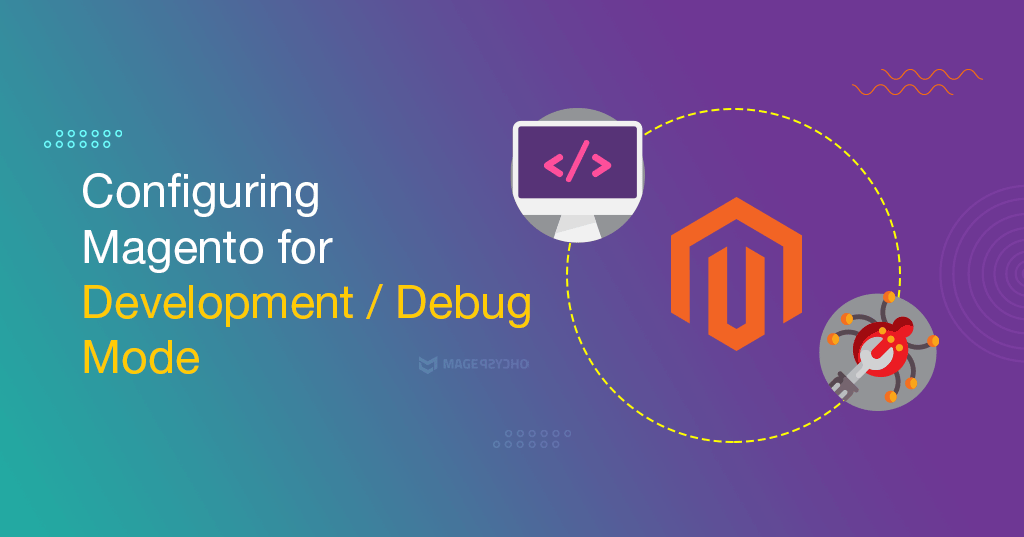 Configuring Magento for Development/Debug Mode