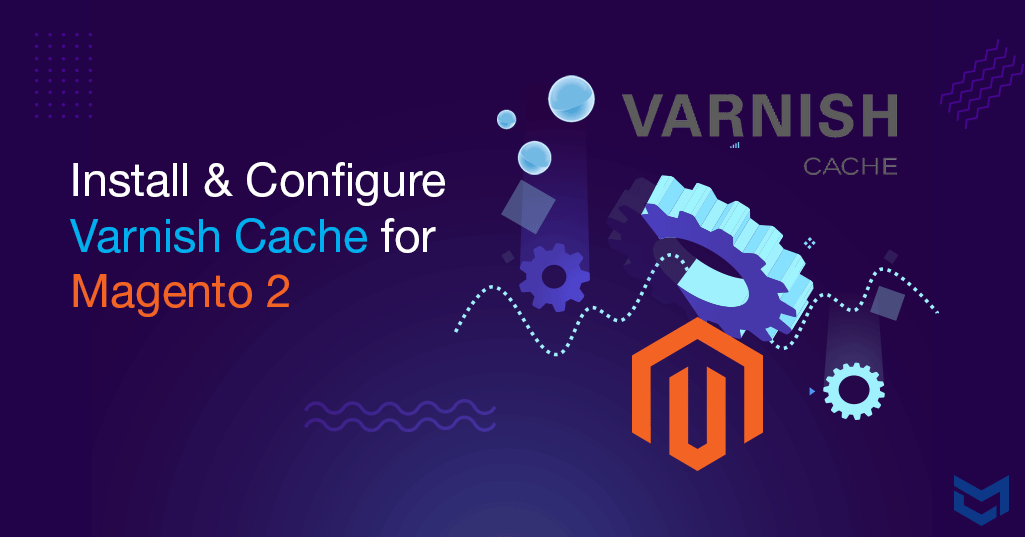 Install / Configure Varnish Cache for Magento 2